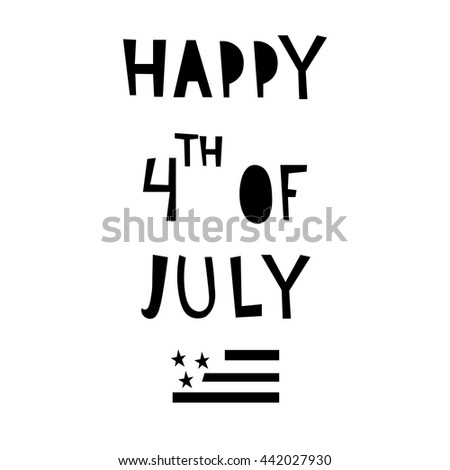 simple minimalistic monochrome design of sign in english happy forth of July, isolated on white background, perfect for greeting card, poster or web banner - stock vector