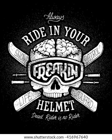 Ski safety propaganda poster. Always ride in your freakin helmet. Hand drawn monochrome vector damaged skull illustration. Human skull snowboard goggles open brain trauma. Cool trendy hand lettering.