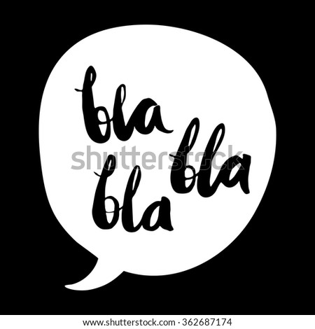 Slang expression in a speech bubble.Vector calligraphy. Bla Bla Bla vector illustration.  Design element for poster, t-shirt, greeting card.