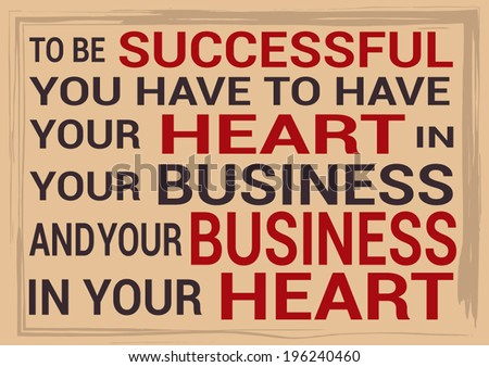 Slide motivational quotation, proverb saying To be successful, you have to have your heart in your business, and your business in your heart. - stock vector