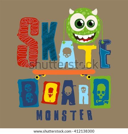 Slogan Apparel Graphic Design Idea. Skateboard Monster. Apparel Graphic.  Summer Collection T