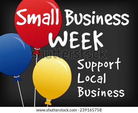 Small Business Week chalk board sign, balloons, horizontal slate background. Support local business. EPS8 compatible. - stock vector