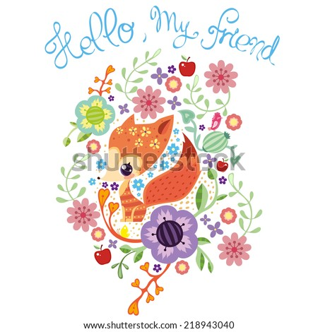 Small fox on a background of different flowers and berries with the words Hello, my Friend - stock vector
