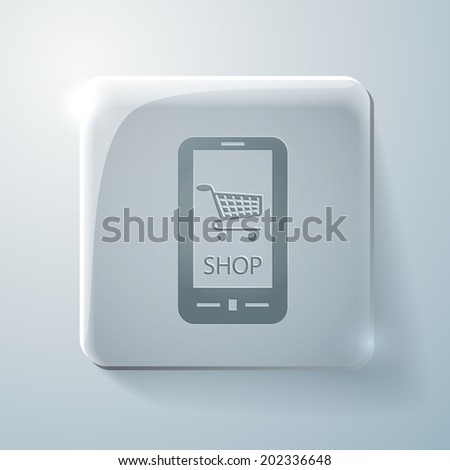 smartphone with the symbol cart online store. Glass square icon with highlights - stock vector