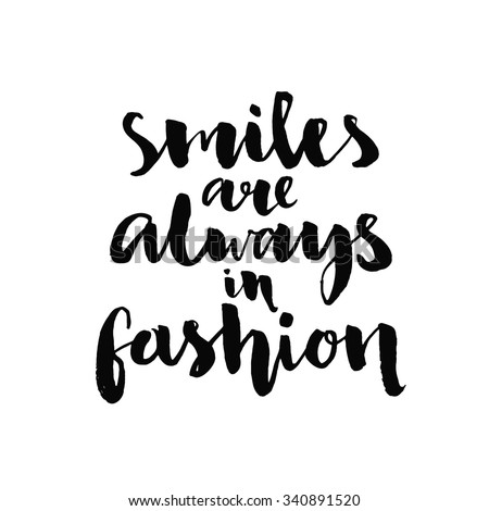Smiles are always in fashion. Inspirational quote handwritten with black ink and brush, custom lettering for posters, t-shirts and cards. Vector calligraphy isolated on white background - stock vector