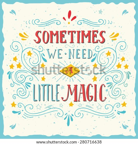 Sometimes we need a little magic. Hand drawn quote lettering. - stock vector