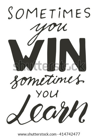 Sometimes you win, sometimes you learn. and drawn tee graphic. Typographic print poster. T shirt hand lettered calligraphic design. Vector illustration.