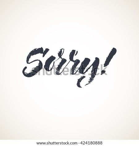 Sorry lettering card. Hand drawn ink illustration phrase. Handwritten modern brush calligraphy.