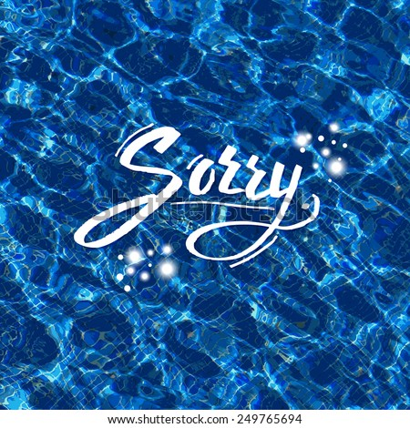 Sorry vector illustration with handwritten flowing white text over sparkling blue water with reflections from sunlight forming an abstract pattern in square format - stock vector