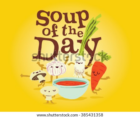 Soup of the Day Delicious vegetable chef special soup - stock vector