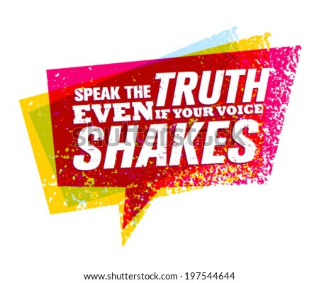 Speak The Truth Even If Your Voice Shakes. Creative Motivation Vector Quote Concept.