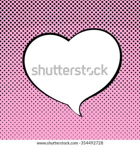 Speech Bubble Heart Shaped on Pop Art Background, Happy Valentines Day , Speech Bubble on Halftone Background, Retro Style,  Vector Illustration - stock vector