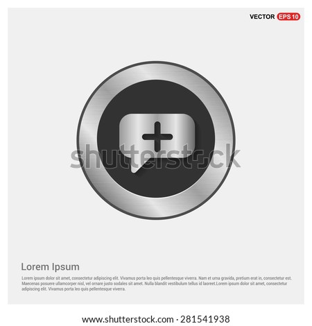 Speech bubbles with add icon - abstract logo type icon - Realistic Silver metal button abstract background. Vector illustration - stock vector