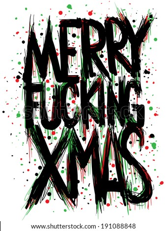 Splattered cartoon text with a rude Xmas greeting Merry Fucking Xmas.