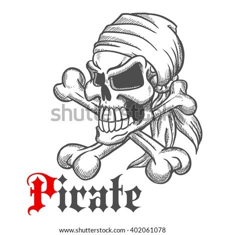 Spooky jolly roger sketch of pirate skull in bandanna with crossbones and gothic caption Pirate
