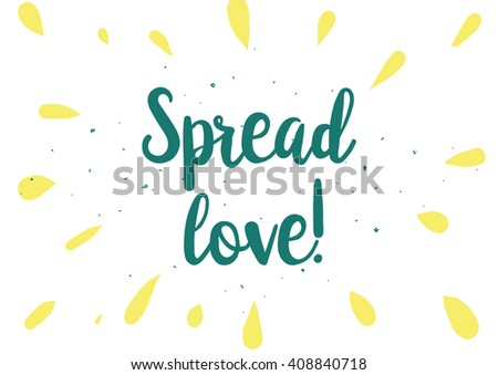 Spread love romantic inscription. Greeting card with calligraphy. Hand drawn lettering design. Photo overlay. Typography for banner, poster or clothing design. Vector invitation. - stock vector