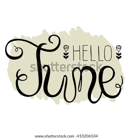 Spring lettering - Hello June. Vector handwritten typography. Easter  lettering for invitation, greeting card, prints and posters. Typographic design.