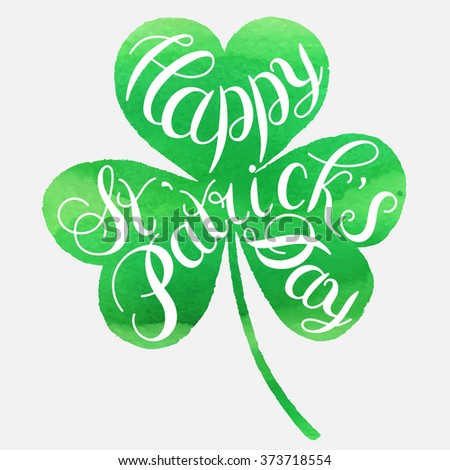 "St. Patrick's Day greeting. Vector illustration.Happy St. Patrick's Day Vector.Green watercolor isolated vector clover.""Good Luck!"" Unique Hand Written Calligraphy. Luck of the Irish.Hand lettering. - stock vector"