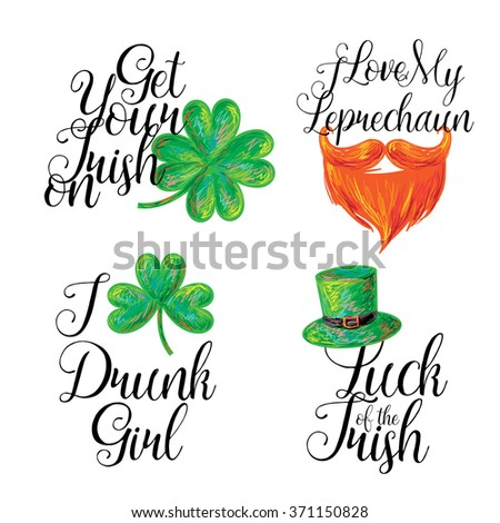 St. Patrick's Day holiday lettering vector illustration. I love my leprechaun. I love drunk girl/ Luck of the Irish. Get your Irish on. Shirt design - stock vector