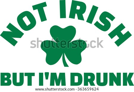 St. Patrick's Day Party saying - Not irish but I'm drunk - stock vector