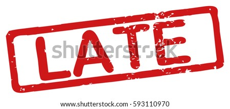 "Stamp with word ""late"", grunge style, on white background"