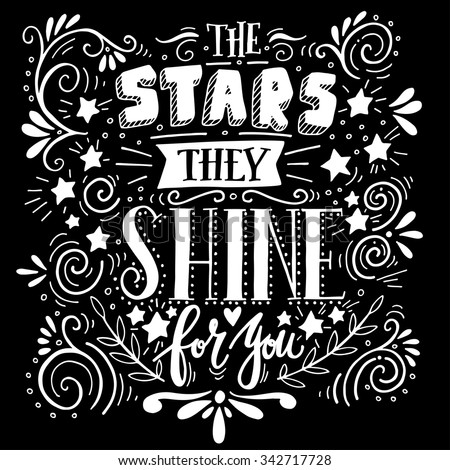 Stars they shine for you. Quote. Hand drawn vintage illustration with hand lettering. This illustration can be used as a print on t-shirts and bags or as a poster. - stock vector