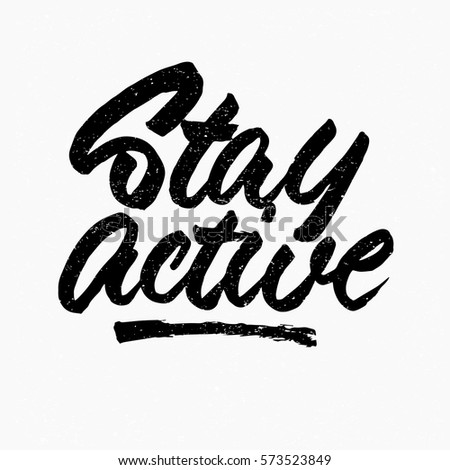Stay Active Quote Ink Hand Lettering Modern Brush Calligraphy Handwritten Phrase Inspiration
