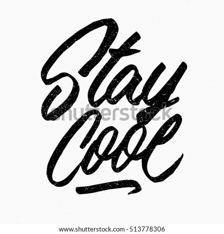 Stay Cool Quote Ink Hand Lettering Modern Brush Calligraphy Handwritten Phrase Inspiration