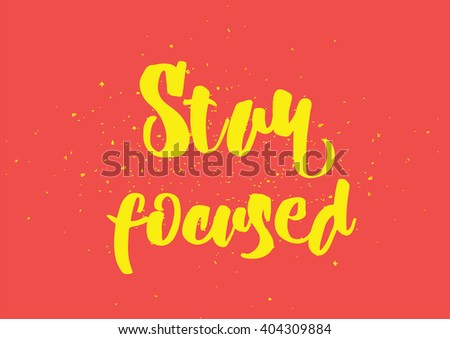 Stay focused inspirational inscription. Greeting card with calligraphy. Hand drawn lettering design. Photo overlay. Typography for banner, poster or clothing design. Vector invitation.