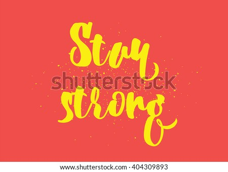 Stay strong motivational inscription. Greeting card with calligraphy. Hand drawn lettering design. Photo overlay. Typography for banner, poster or clothing design. Vector invitation.