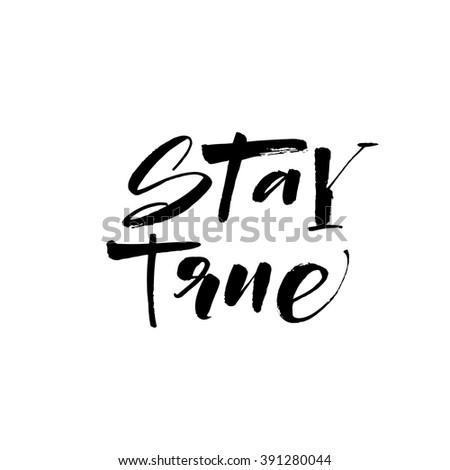 Stay true card. Hand drawn lettering phrase. Ink illustration. Modern brush calligraphy. Isolated on white background. Positive inscription.  - stock vector