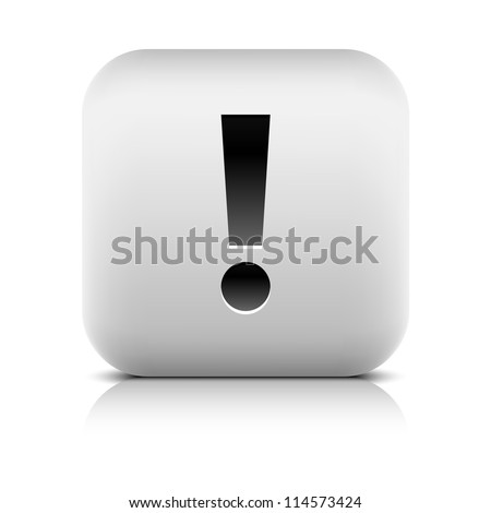 Stone web 2.0 button exclamation mark symbol attention sign. White rounded square shape with black shadow and gray reflection on white background. Vector illustration wire mesh technique and 8 eps - stock vector