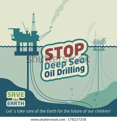 Stop deep sea oil drilling and save the Earth. Eco poster - stock vector