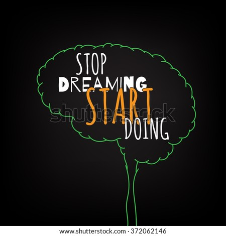 stop dreaming start doing motivation clever ideas in the brain poster text lettering of an