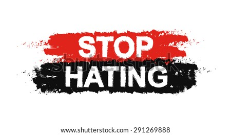 Stop hating paint ,grunge, protest, tolerance graffiti sign. Vector - stock vector