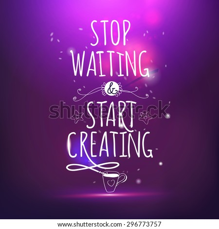 Stop waiting and start creating hand drawing lettering vector card. Magic night life style offer.