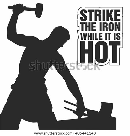 Strike When The Iron Is Hot: Important Eassy