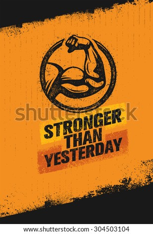 Stronger Than Yesterday Strong Bicep Illustration. Workout and Fitness Sport Motivation Quote. Creative Vector Typography Poster Concept On Rusty Distressed Background. - stock vector