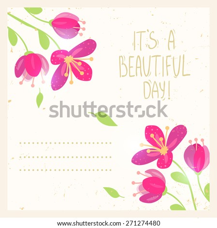 Stylish beautiful flowers card with text its a beautiful day and place for your message. Vector illustration
