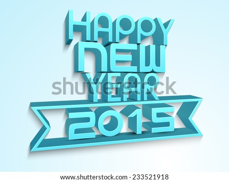 Stylish blue 3D text Happy New Year 2015 on shiny background.