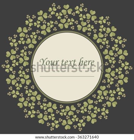Stylish circle frame with Clover leaves for St. Patrick's day. Elegant round frame can be used for greeting card, cover, postcard, invitation and more creative designs. - stock vector