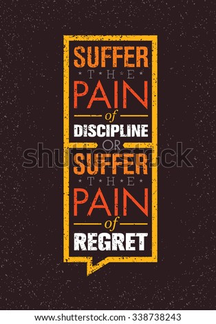 Suffer The Pain Of Discipline Or Suffer The Pain Of Regret. Inspiring  Creative Fitness Motivation