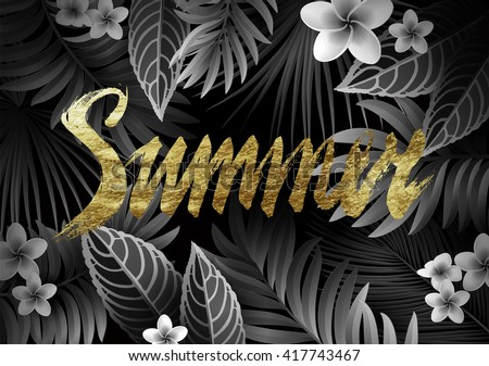 Summer Background with Tropical Exotic Leaves, Branches and Calligraphic Gold Inscription. Vintage Black and White Retro Movies Style.