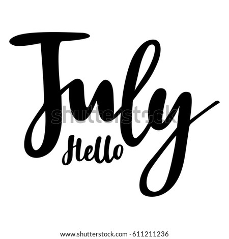 Summer Greeting Card With Phrase Hello July. Vector Isolated Illustration:  Brush Calligraphy, Hand