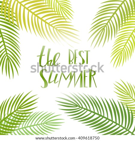 Summer hand drawn quote. Vector season poster with palm leaf and lettering. Tropical background.