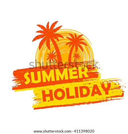 summer holiday banner - text in yellow and orange drawn label with palms and sun symbol, holiday seasonal concept, vector - stock vector