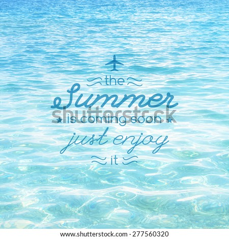 summer is coming soon, vector illustration with text and realistic sea water texture for touristic agency or hotel advertising - stock vector