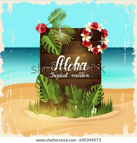 "Summer poster. Wooden signboard with hand written quote 'Aloha, Tropical vacation"" Board surrounded by palm leaves, grass, and a wreath of tropical flowers. Beach and sea."