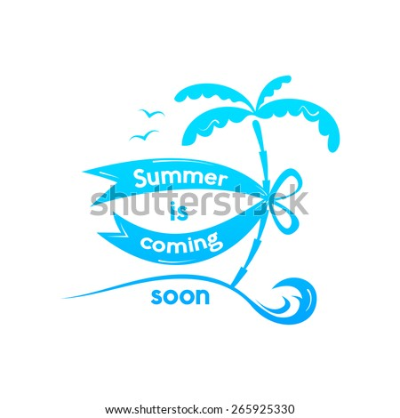 Summer Sign, Summer Is Coming Soon, Retro Typography, Sea And Beach Logo On