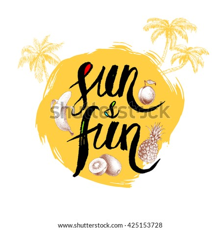 Sun and fun hand written phrase with palms and fruits. Inscription ink on yellow rough circle. Sketch hand drawn pineapple, banana, kiwi fruit and apricot. - stock vector